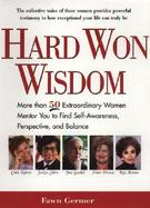 Hard Won Wisdom More Than 50 Extraordinary Women Mentor You to Find Self-Awareness, Perspective, and Balance cover