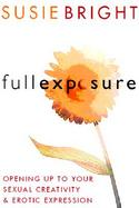 Full Exposure Opening Up to Sexual Creativity and Erotic Expression cover