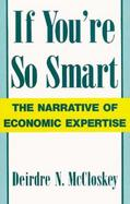 If You're So Smart The Narrative of Economic Expertise cover
