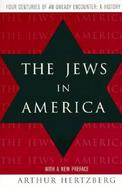 The Jews in America Four Centuries of an Uneasy Encounter  A History cover