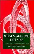 What Spacetime Explains Metaphysical Essays on Space and Time cover