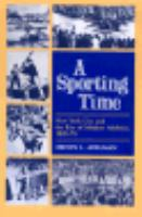 A Sporting Time: New York City and the Rise of Modern Athletics, 1820-70 cover