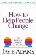 How to Help People Change The Four-Step Biblical Process cover