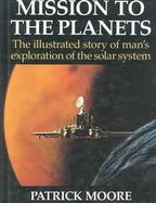 Mission to the Planets: The Illustrated Story of Man's Exploration of the Solar System cover