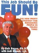 This Job Should Be Fun! The New Profit Strategy for Managing People in Tough Times cover