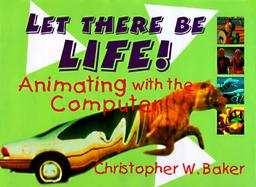 Let There Be Life! Animating With the Computer cover