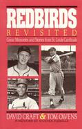 Redbirds Revisited Great Memories and Stories from St. Louis Cardinals cover