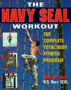 The Navy Seal Workout The Complete Total-Body Fitness Program cover