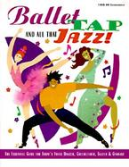 Ballet, Tap, and All That Jazz!: The Essential Guide for Today's Young Dancer, Cheerleader, Skater & Gymnast cover