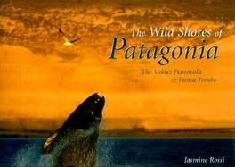 Wild Shores of Patagonia: The Valdes Peninsula and Punta Tombo cover