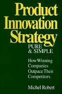 Product Innovation Strategy Pure and Simple How Winning Companies Outpace Their Competitors cover
