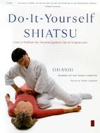 Do-It-Yourself Shiatsu How to Perform the Ancient Japanese Art of Acupressure cover