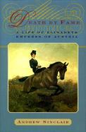 Death by Fame: A Life of Elisabeth, Empress of Austria cover