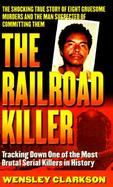The Railroad Killer: Tracking Down One of the Most Brutal Serial Killers in History cover