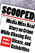 Scooped Media Miss Real Story on Crime While Chasing Sex, Sleaze, and Celebrities cover