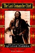The Last Comanche Chief: The Life and Times of Quanah Parker cover