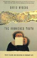 The Varnished Truth Truth Telling and Deceiving in Ordinary Life cover
