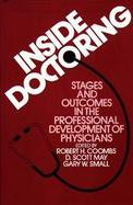 Inside Doctoring: Stages and Outcomes in the Professional Development of Physicians cover