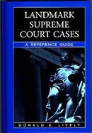 Landmark Supreme Court Cases A Reference Guide cover