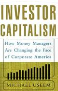 Investor Capitalism: How Money Managers Are Changing the Face of Corporate America cover