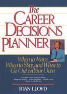 The Career Decisions Planner: When to Move, When to Stay, and When to Go Out on Your Own cover