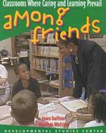 Among Friends Classrooms Where Caring & Learning Prevail cover
