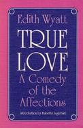 True Love A Comedy of the Affections cover