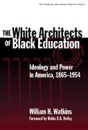 The White Architects of Black Education Ideology and Power in America, 1865-1954 cover