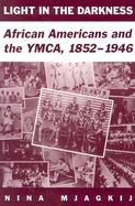 Light in the Darkness African Americans and the Ymca, 1852-1946 cover