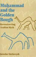 Muhammad and the Golden Bough Reconstructing Arabian Myth cover