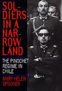 Soldiers in a Narrow Land: The Pinochet Regime in Chile cover
