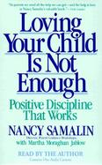 Loving Your Child Is Not Enough Positive Discipline That Works/Audio Cassette cover