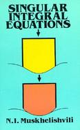 Singular Integral Equations: Boundary Problems of Function Theory and Their Application to Mathematical Physics cover