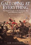 Galloping at Everything The British Cavalry in the Peninsular War and at Waterloo, 1808-15 cover
