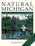 Natural Michigan A Nature Lover's Guide to 228 Attractions cover