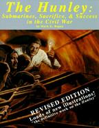 The Hunley: Submarines, Sacrifice, & Success in the Civil War cover