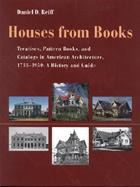 Houses from Books Treatises, Pattern Books, and Catalogs in American Architecture, 1738-1950  A History and Guide cover