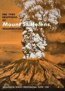 The 1980 Eruptions of Mount St. Helens, Washington: Early Results of Studies of Volcanic Events in 1980, Geophysical Monitoring of Activity, and Studi cover