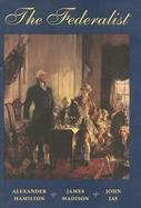 The Federalist A Commentary on the Constitution of the United States  A Collection of Essays cover