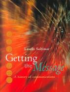 Getting the Message A History of Communications cover