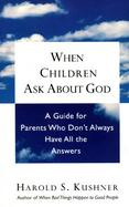 When Children Ask About God A Guide for Parents Who Don't Always Have All the Answers cover