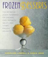 Frozen Desserts The Definitive Guide to Making Ice Creams, Ices, Sorbets, Gelati, and Other Frozen Delights cover
