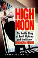High Noon The Inside Story of Scott McNealy and the Rise of Sun Microsystems cover