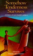 Somehow Tenderness Survives Stories of Southern Africa cover