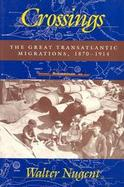 Crossings The Great Transatlantic Migrations, 1870-1914 cover