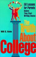 The Truth about College: 50 Lessons for Parents Before They Start Writing Checks cover