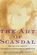 The Art of Scandal: The Life and Times of Isabella Stewart Gardner cover