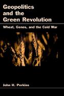 Geopolitics and the Green Revolution Wheat, Genes, and the Cold War cover