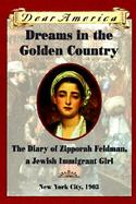 Dreams in the Golden Country The Diary of Zipporah Feldman, a Jewish Immigrant Girl cover