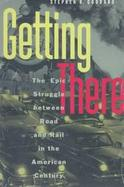 Getting There The Epic Struggle Between Road and Rail in the American Century cover